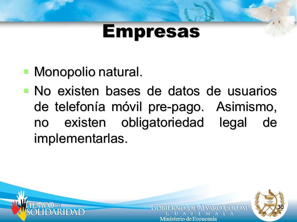 30 Ministerio de Economía Empresas Monopolio natural. Monopolio natural. No existen bases de datos de usuarios de telefonía móvil pre-pago. Asimismo,