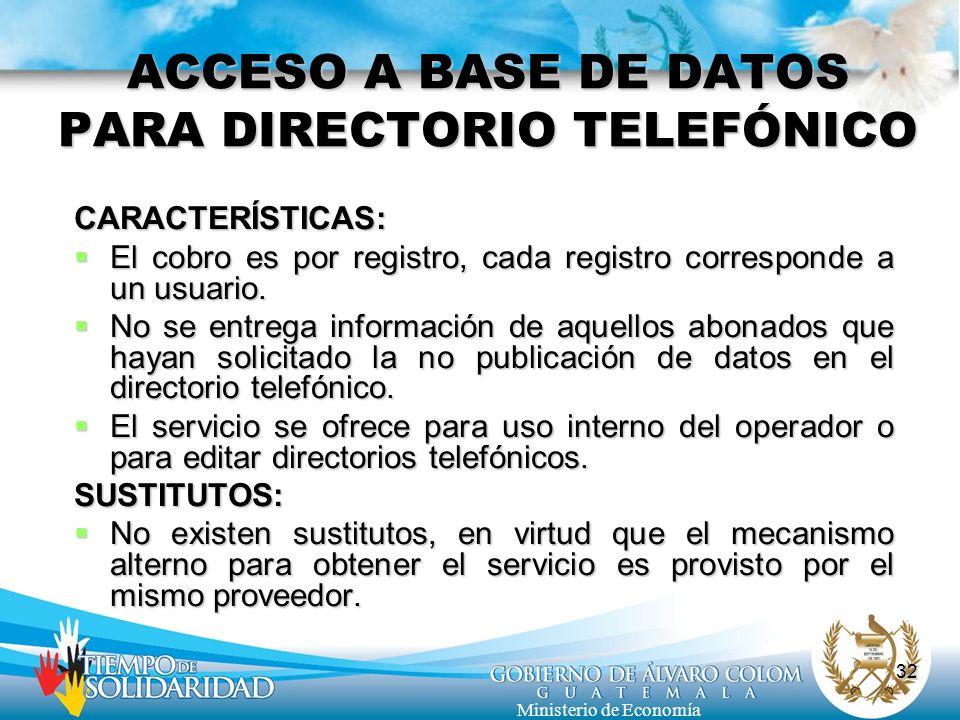 32 Ministerio de Economía ACCESO A BASE DE DATOS PARA DIRECTORIO TELEFÓNICO CARACTERÍSTICAS: El cobro es por registro, cada registro corresponde a un