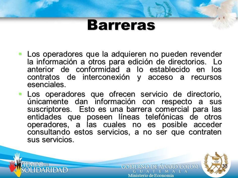 33 Ministerio de Economía Barreras Los operadores que la adquieren no pueden revender la información a otros para edición de directorios. Lo anterior