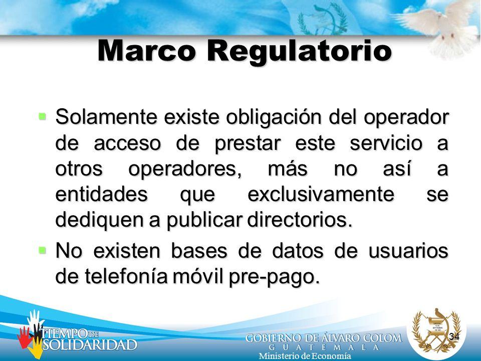 34 Ministerio de Economía Marco Regulatorio Solamente existe obligación del operador de acceso de prestar este servicio a otros operadores, más no así