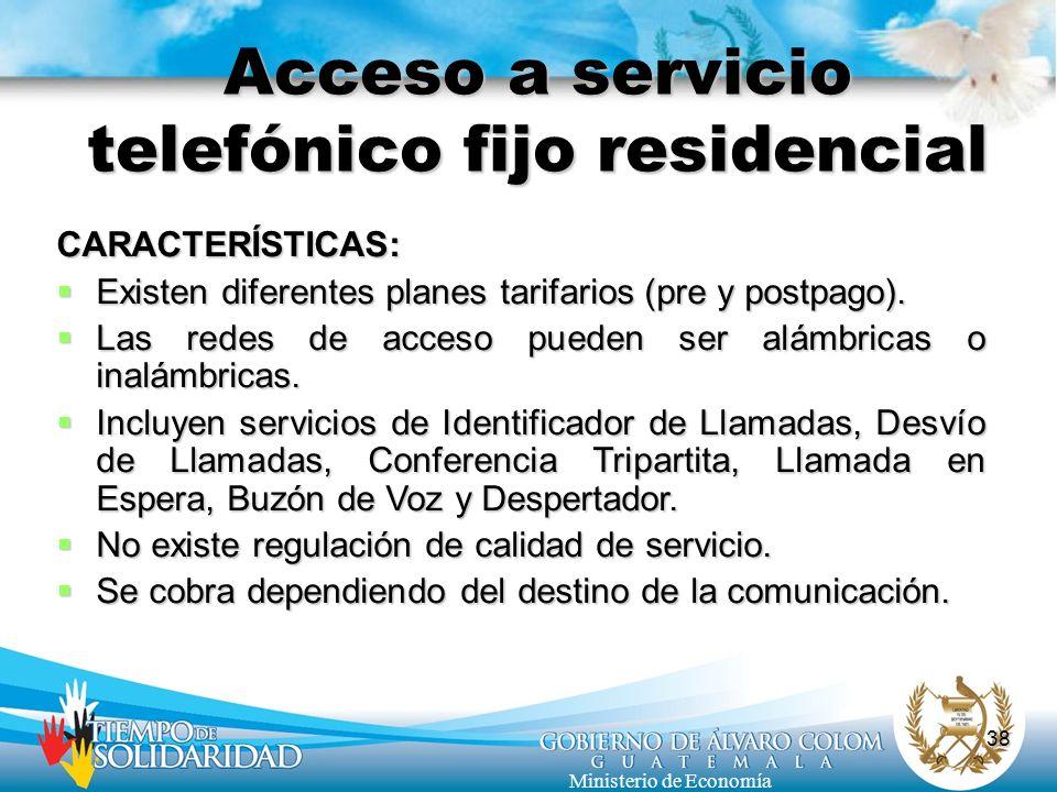 38 Ministerio de Economía Acceso a servicio telefónico fijo residencial CARACTERÍSTICAS: Existen diferentes planes tarifarios (pre y postpago). Existe