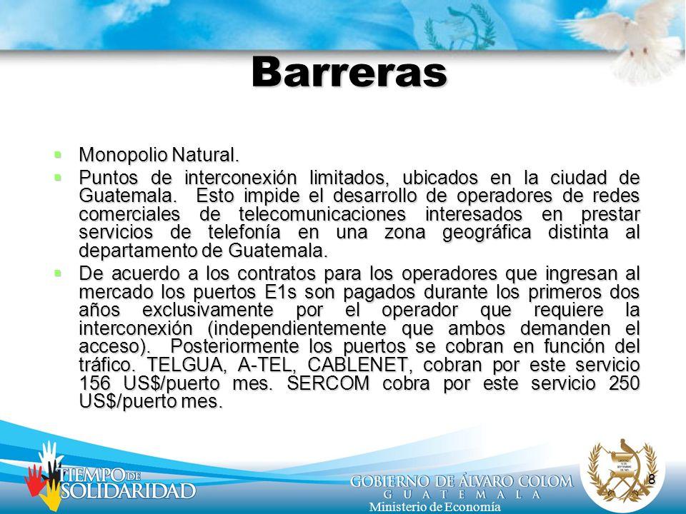 8 Ministerio de Economía Barreras Monopolio Natural. Monopolio Natural. Puntos de interconexión limitados, ubicados en la ciudad de Guatemala. Esto im