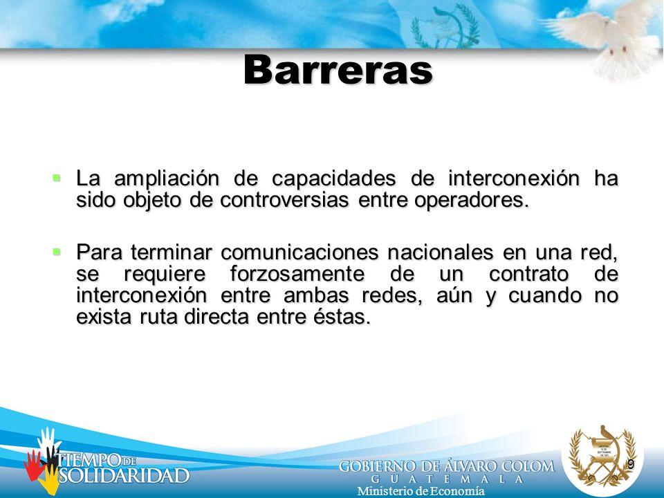 9 Ministerio de Economía Barreras La ampliación de capacidades de interconexión ha sido objeto de controversias entre operadores. La ampliación de cap