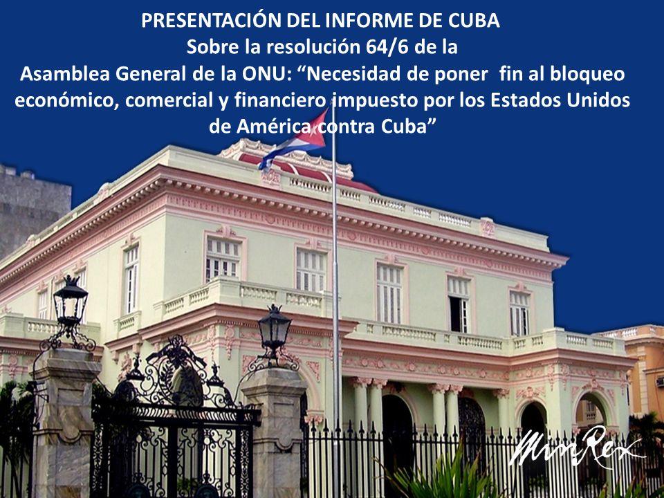 PRESENTACIÓN DEL INFORME DE CUBA Sobre la resolución 64/6 de la Asamblea General de la ONU: Necesidad de poner fin al bloqueo económico, comercial y financiero impuesto por los Estados Unidos de América contra Cuba