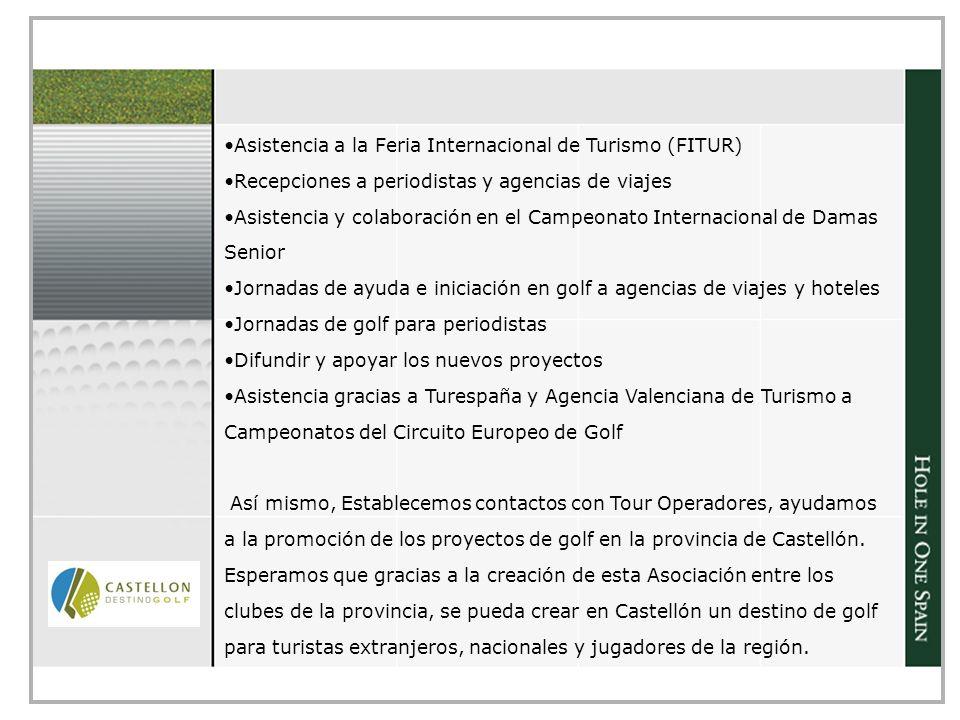 Asistencia a la Feria Internacional de Turismo (FITUR) Recepciones a periodistas y agencias de viajes Asistencia y colaboración en el Campeonato Internacional de Damas Senior Jornadas de ayuda e iniciación en golf a agencias de viajes y hoteles Jornadas de golf para periodistas Difundir y apoyar los nuevos proyectos Asistencia gracias a Turespaña y Agencia Valenciana de Turismo a Campeonatos del Circuito Europeo de Golf Así mismo, Establecemos contactos con Tour Operadores, ayudamos a la promoción de los proyectos de golf en la provincia de Castellón.