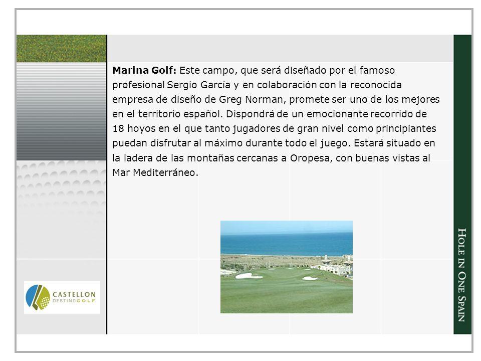 Marina Golf: Este campo, que será diseñado por el famoso profesional Sergio García y en colaboración con la reconocida empresa de diseño de Greg Norman, promete ser uno de los mejores en el territorio español.