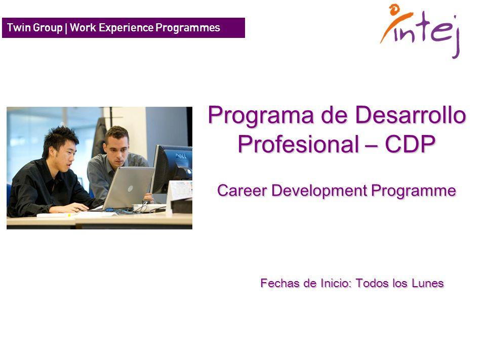 Programa de Desarrollo Profesional – CDP Career Development Programme Fechas de Inicio: Todos los Lunes