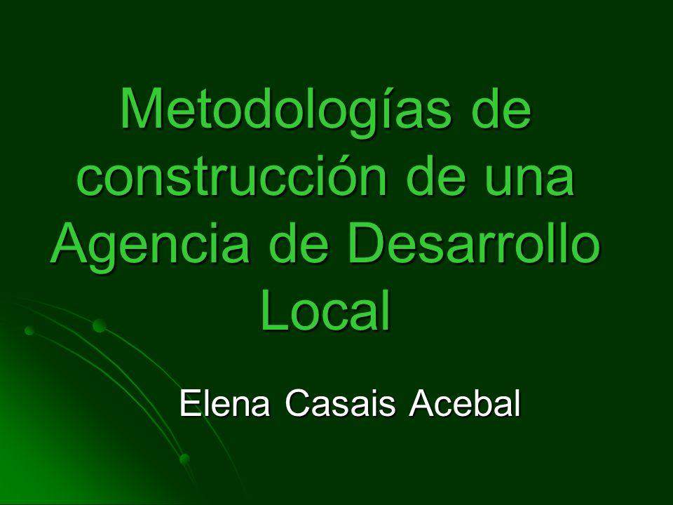 Metodologías de construcción de una Agencia de Desarrollo Local Elena Casais Acebal