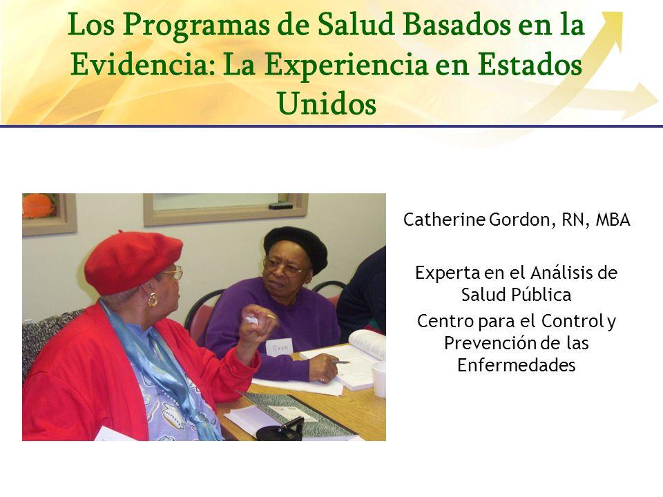 Los Programas de Salud Basados en la Evidencia: La Experiencia en Estados Unidos Catherine Gordon, RN, MBA ExExperta en el Análisis de Salud Pública C