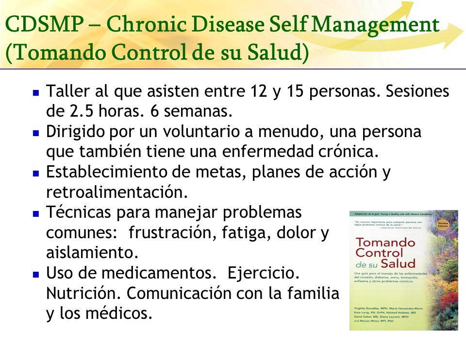 CDSMP – Chronic Disease Self Management (Tomando Control de su Salud) Taller al que asisten entre 12 y 15 personas. Sesiones de 2.5 horas. 6 semanas.