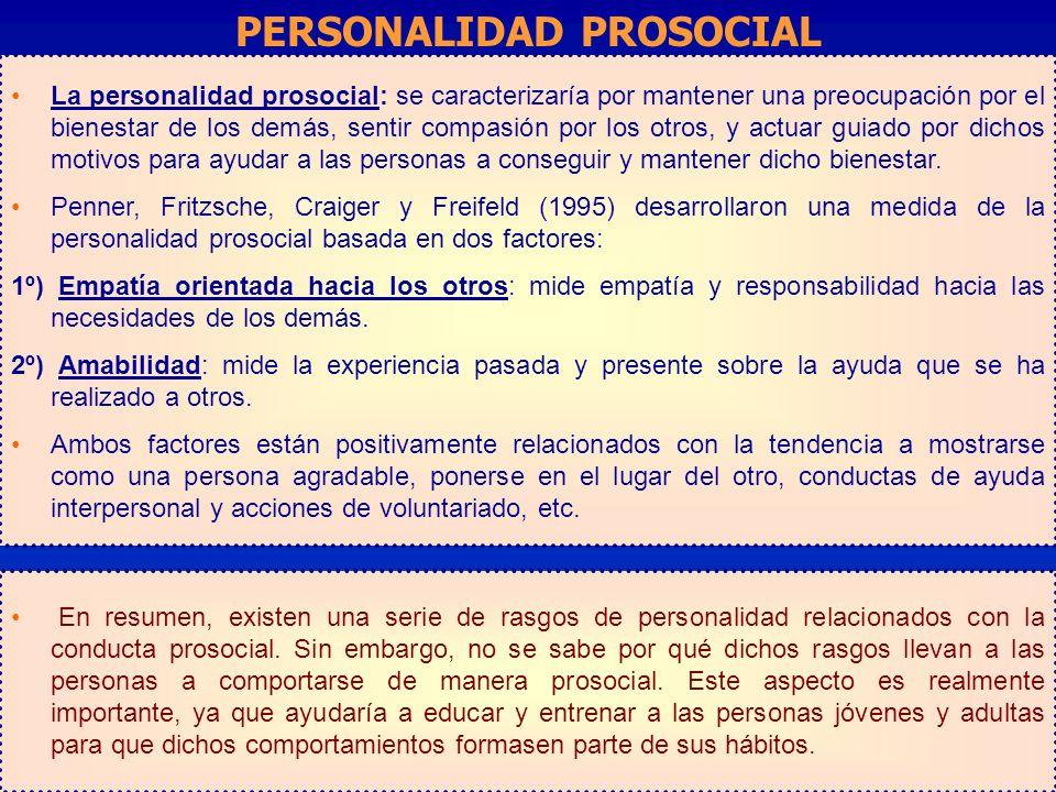 La personalidad prosocial: se caracterizaría por mantener una preocupación por el bienestar de los demás, sentir compasión por los otros, y actuar gui