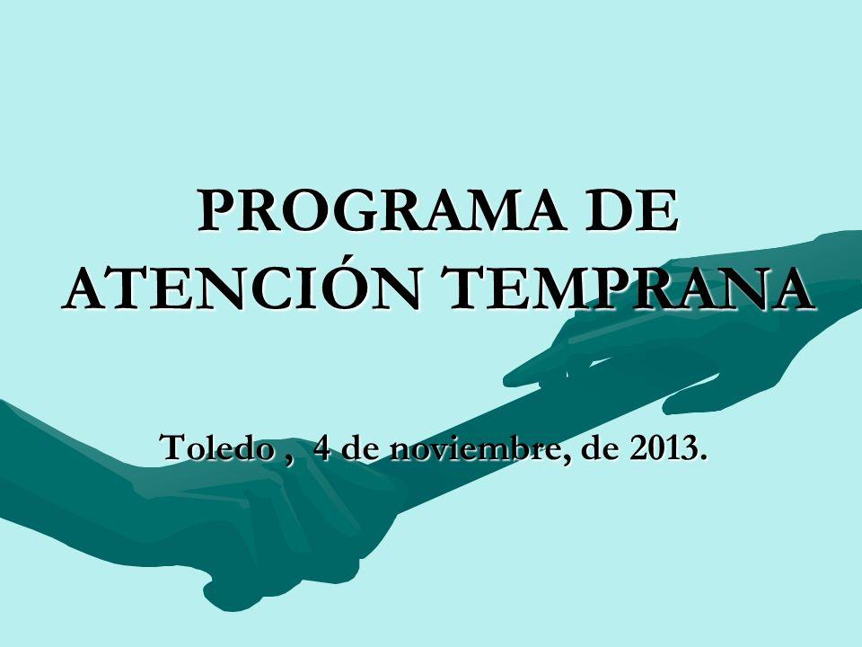 PROGRAMA DE ATENCIÓN TEMPRANA Toledo, 4 de noviembre, de 2013.