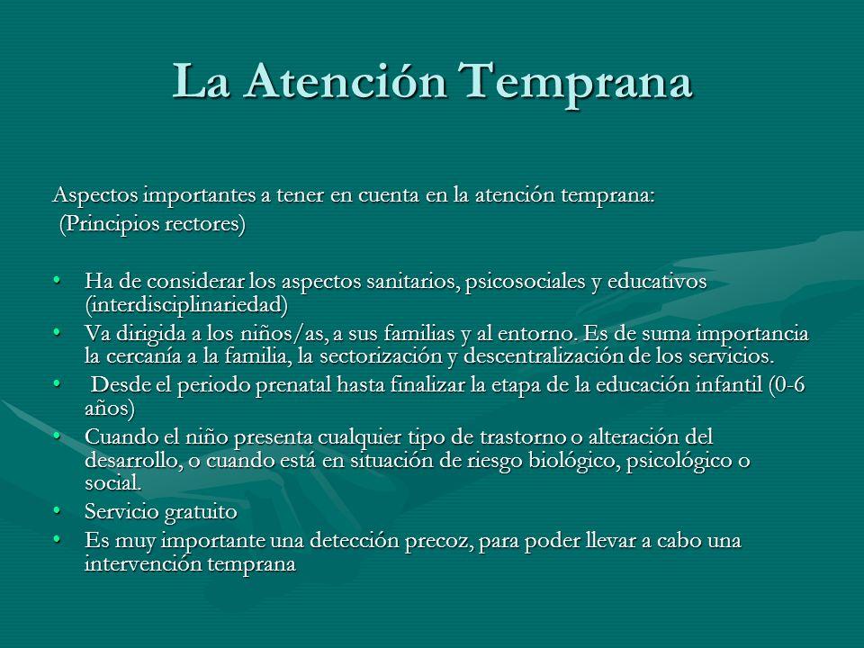 La Atención Temprana Aspectos importantes a tener en cuenta en la atención temprana: (Principios rectores) (Principios rectores) Ha de considerar los