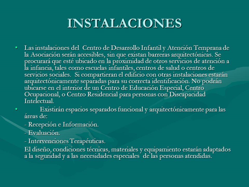 INSTALACIONES Las instalaciones del Centro de Desarrollo Infantil y Atención Temprana de la Asociación serán accesibles, sin que existan barreras arqu
