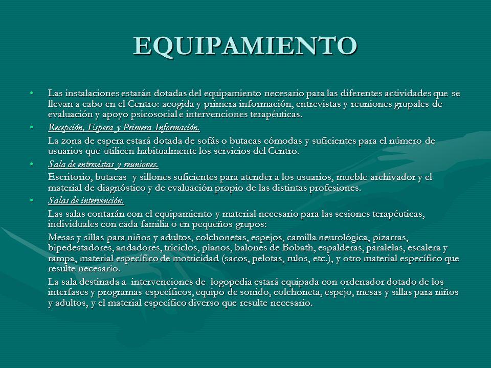 EQUIPAMIENTO Las instalaciones estarán dotadas del equipamiento necesario para las diferentes actividades que se llevan a cabo en el Centro: acogida y