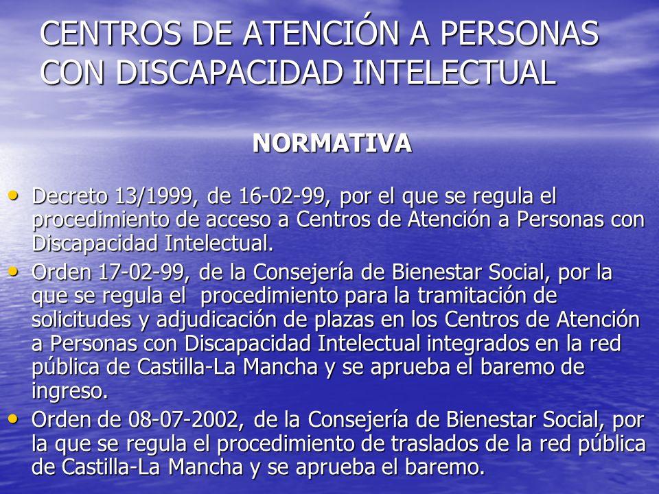 CENTROS DE ATENCIÓN A PERSONAS CON DISCAPACIDAD INTELECTUAL NORMATIVA NORMATIVA Decreto 13/1999, de 16-02-99, por el que se regula el procedimiento de
