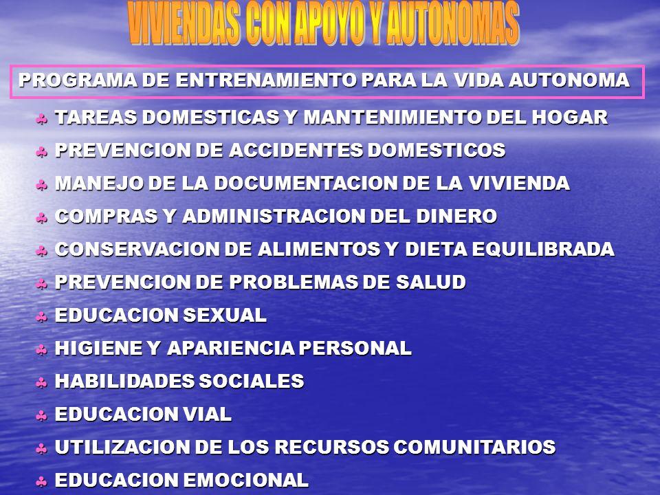 PROGRAMA DE ENTRENAMIENTO PARA LA VIDA AUTONOMA TAREAS DOMESTICAS Y MANTENIMIENTO DEL HOGAR TAREAS DOMESTICAS Y MANTENIMIENTO DEL HOGAR PREVENCION DE