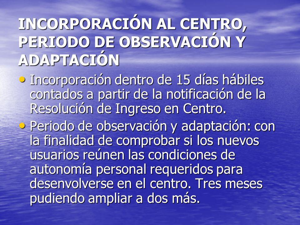 INCORPORACIÓN AL CENTRO, PERIODO DE OBSERVACIÓN Y ADAPTACIÓN Incorporación dentro de 15 días hábiles contados a partir de la notificación de la Resolu