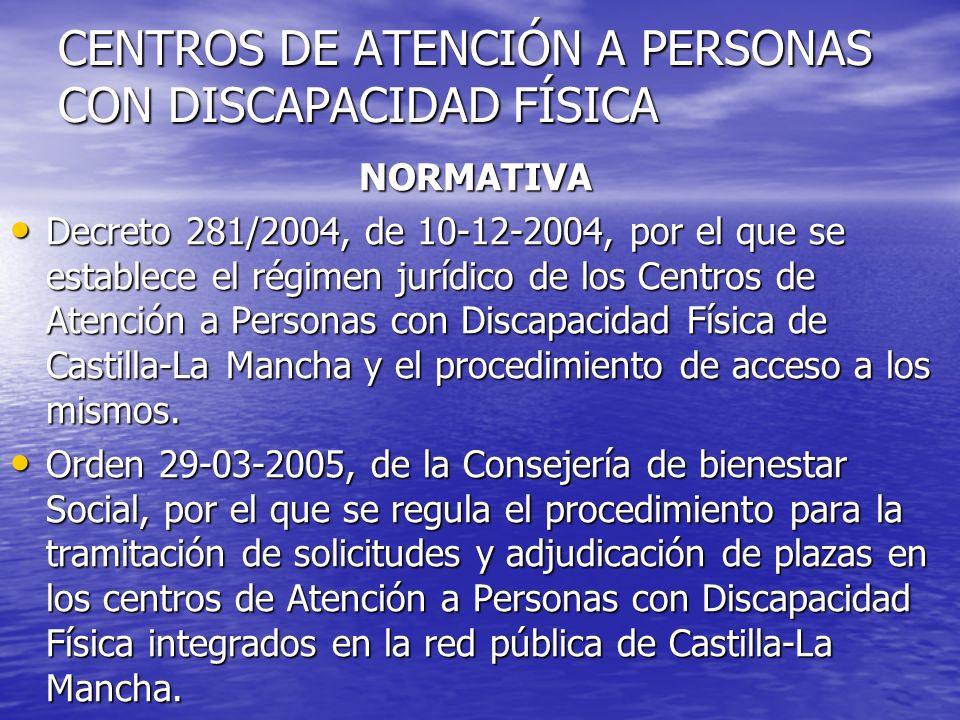 CENTROS DE ATENCIÓN A PERSONAS CON DISCAPACIDAD FÍSICA NORMATIVA NORMATIVA Decreto 281/2004, de 10-12-2004, por el que se establece el régimen jurídic