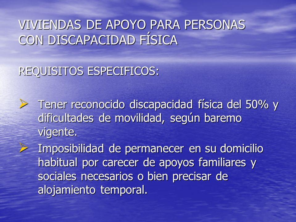 VIVIENDAS DE APOYO PARA PERSONAS CON DISCAPACIDAD FÍSICA REQUISITOS ESPECIFICOS: Tener reconocido discapacidad física del 50% y dificultades de movili