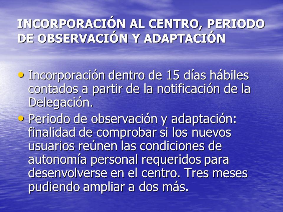 INCORPORACIÓN AL CENTRO, PERIODO DE OBSERVACIÓN Y ADAPTACIÓN Incorporación dentro de 15 días hábiles contados a partir de la notificación de la Delega