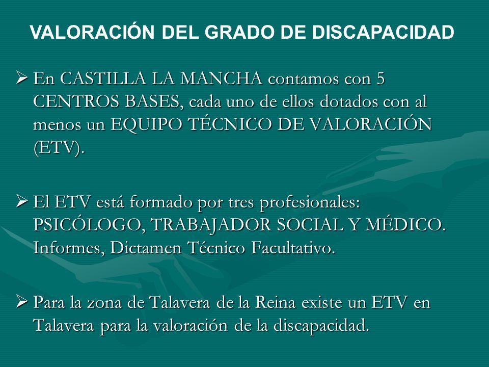En CASTILLA LA MANCHA contamos con 5 CENTROS BASES, cada uno de ellos dotados con al menos un EQUIPO TÉCNICO DE VALORACIÓN (ETV). En CASTILLA LA MANCH