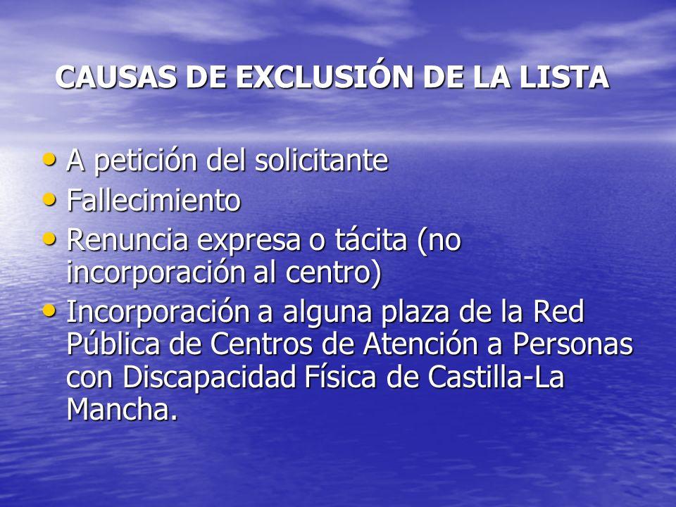 CAUSAS DE EXCLUSIÓN DE LA LISTA A petición del solicitante A petición del solicitante Fallecimiento Fallecimiento Renuncia expresa o tácita (no incorp