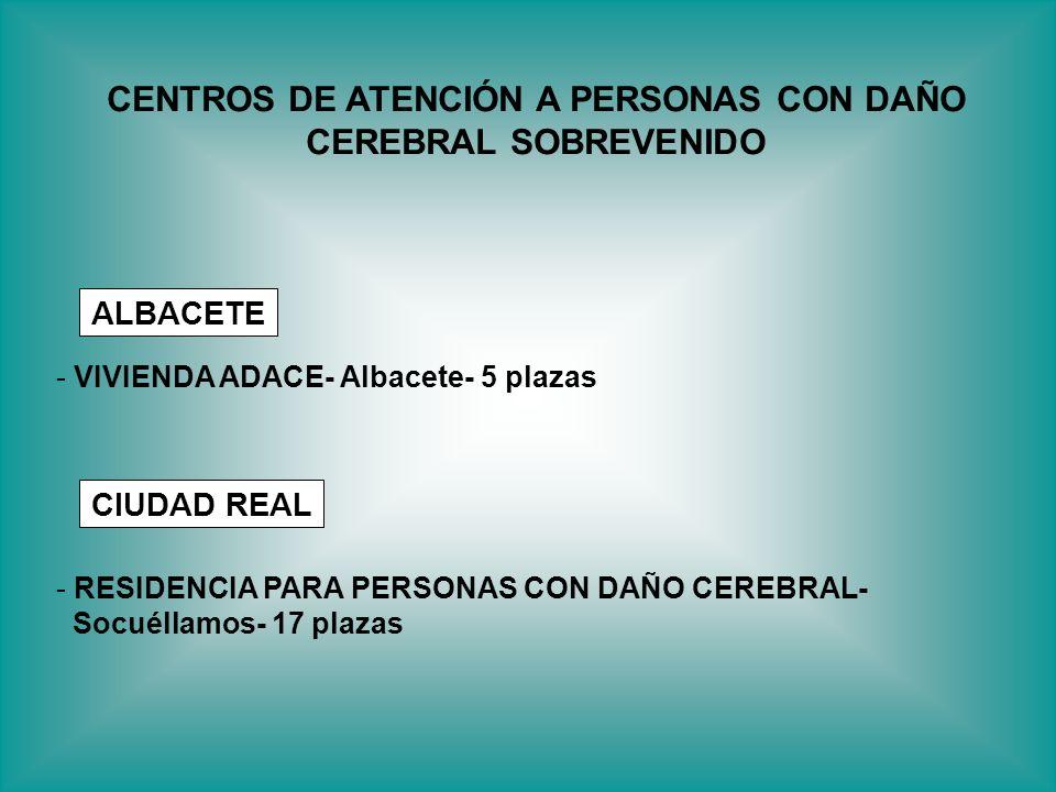- VIVIENDA ADACE- Albacete- 5 plazas - RESIDENCIA PARA PERSONAS CON DAÑO CEREBRAL- Socuéllamos- 17 plazas ALBACETE CIUDAD REAL CENTROS DE ATENCIÓN A P