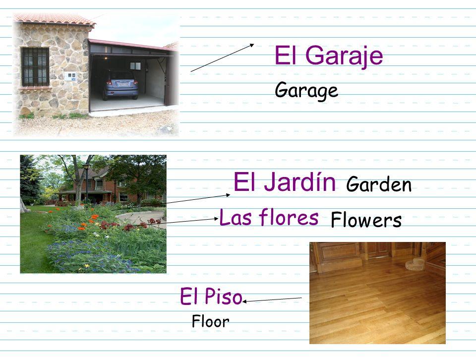 El Garaje El Jardín Garage Garden El Piso Floor Las flores Flowers