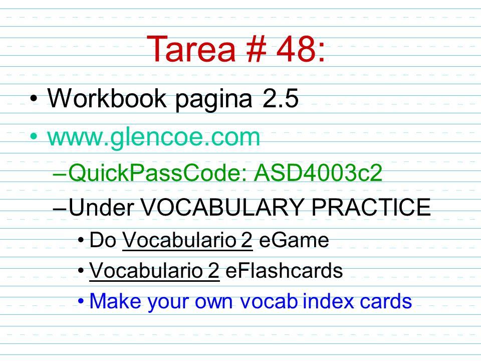 Workbook pagina 2.5 www.glencoe.com –QuickPassCode: ASD4003c2 –Under VOCABULARY PRACTICE Do Vocabulario 2 eGame Vocabulario 2 eFlashcards Make your ow