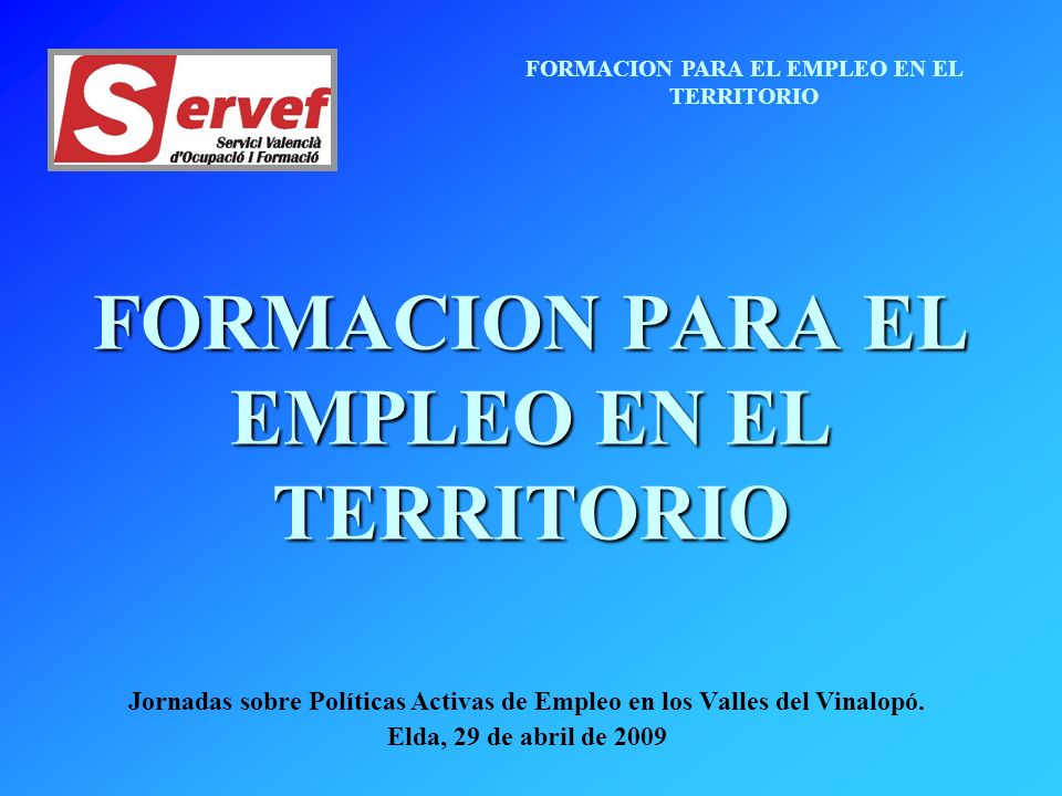 FORMACION PARA EL EMPLEO EN EL TERRITORIO Jornadas sobre Políticas Activas de Empleo en los Valles del Vinalopó.