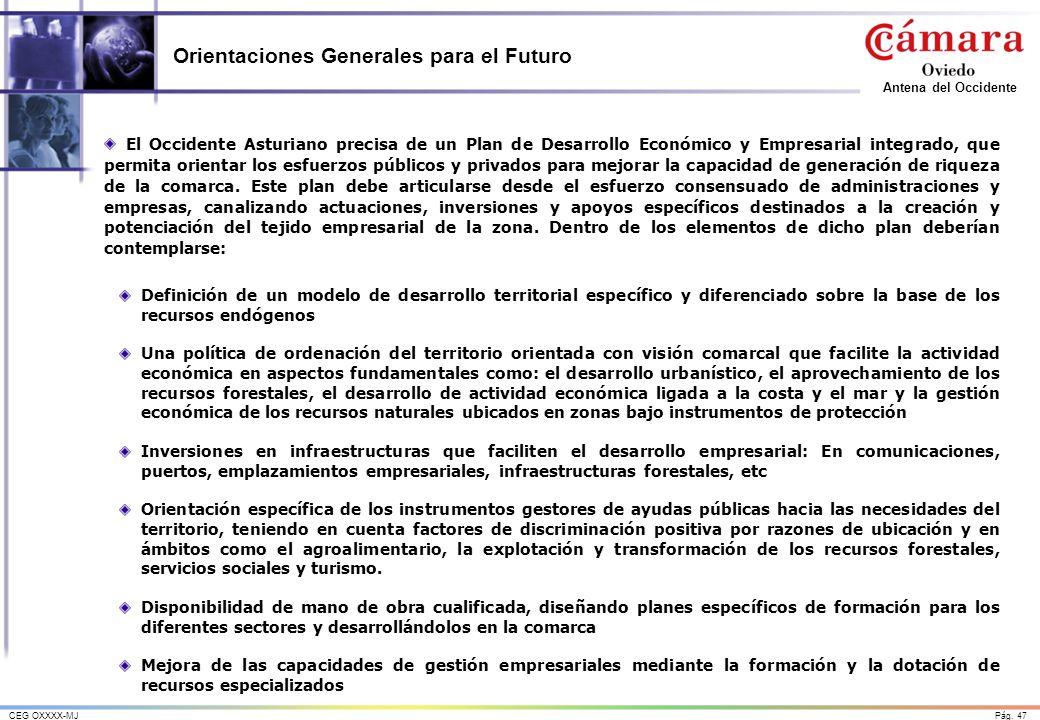 Pág. 47CEG OXXXX-MJ Antena del Occidente Orientaciones Generales para el Futuro El Occidente Asturiano precisa de un Plan de Desarrollo Económico y Em