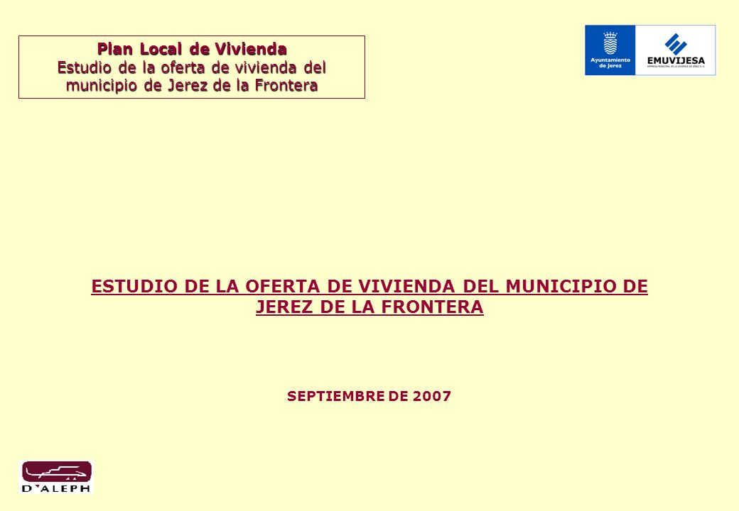 Plan Local de Vivienda Estudio de la oferta de vivienda del municipio de Jerez de la Frontera ESTUDIO DE LA OFERTA DE VIVIENDA DEL MUNICIPIO DE JEREZ DE LA FRONTERA SEPTIEMBRE DE 2007