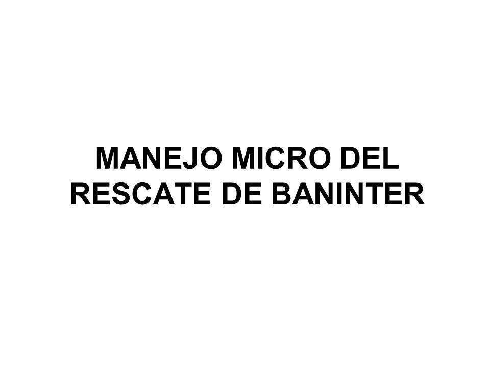 MANEJO MICRO DEL RESCATE DE BANINTER