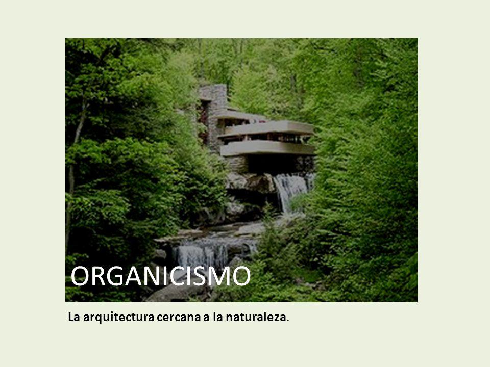 ORGANICISMO La arquitectura cercana a la naturaleza.