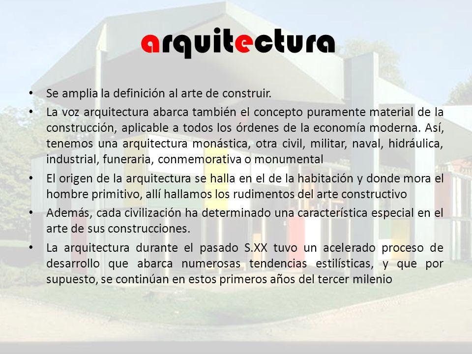 arquitectura Se amplia la definición al arte de construir. La voz arquitectura abarca también el concepto puramente material de la construcción, aplic