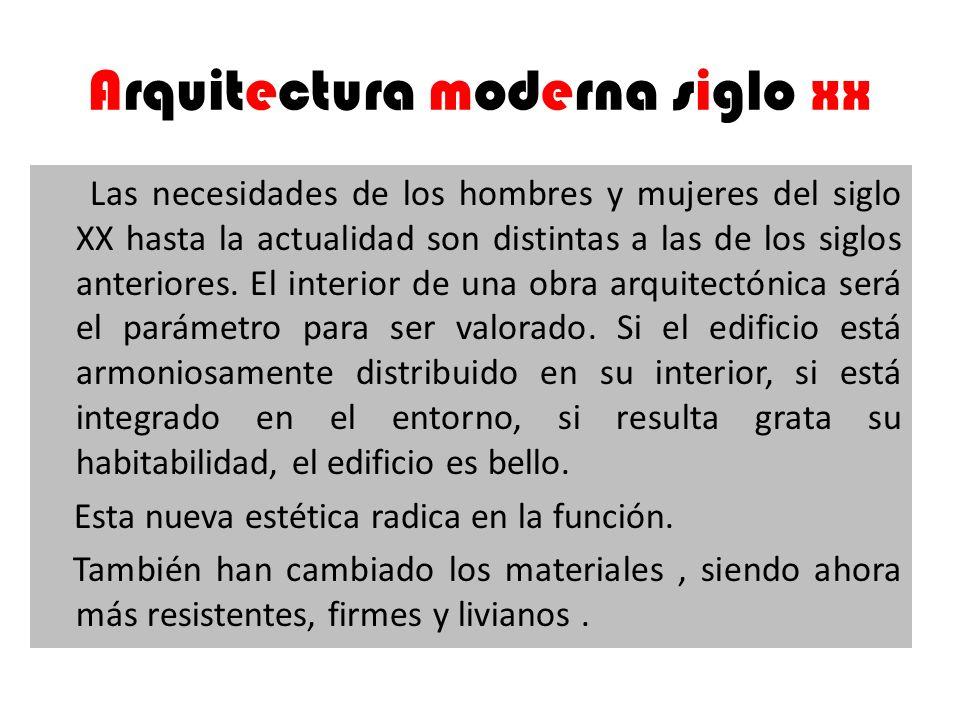Arquitectura moderna siglo xx Las necesidades de los hombres y mujeres del siglo XX hasta la actualidad son distintas a las de los siglos anteriores.