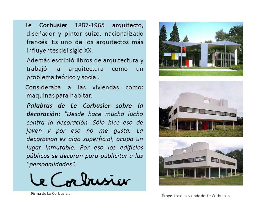 Le Corbusier 1887-1965 arquitecto, diseñador y pintor suizo, nacionalizado francés. Es uno de los arquitectos más influyentes del siglo XX. Además esc