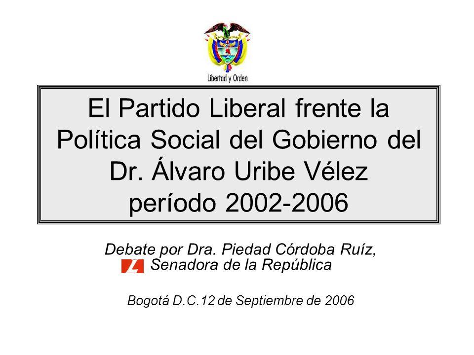El Partido Liberal frente la Política Social del Gobierno del Dr. Álvaro Uribe Vélez período 2002-2006 Debate por Dra. Piedad Córdoba Ruíz, Senadora d