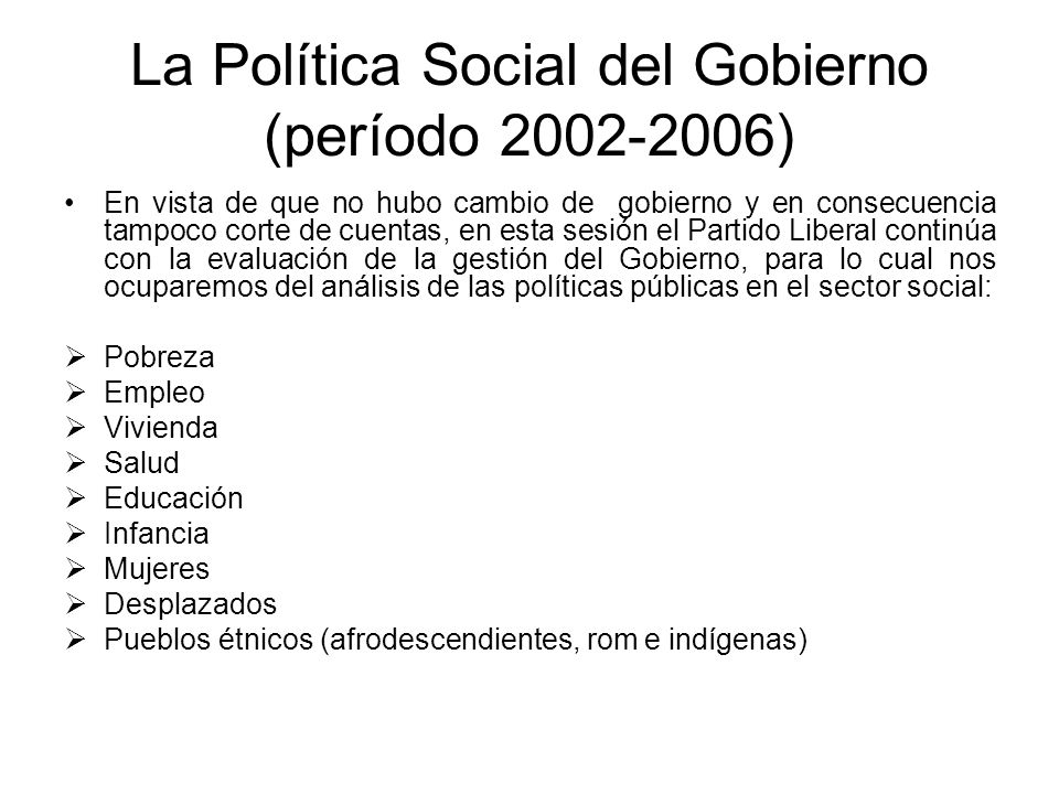 La Política Social del Gobierno (período 2002-2006) En vista de que no hubo cambio de gobierno y en consecuencia tampoco corte de cuentas, en esta ses