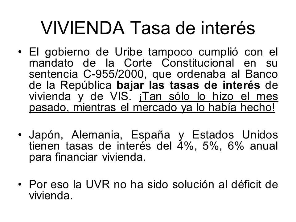 VIVIENDA Tasa de interés El gobierno de Uribe tampoco cumplió con el mandato de la Corte Constitucional en su sentencia C-955/2000, que ordenaba al Ba