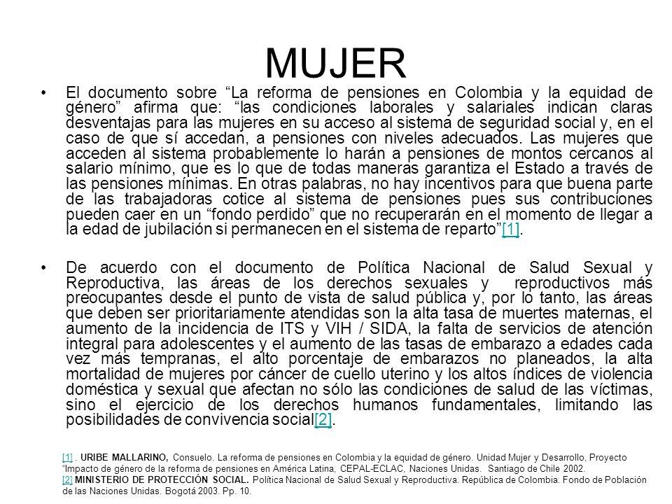 MUJER El documento sobre La reforma de pensiones en Colombia y la equidad de género afirma que: las condiciones laborales y salariales indican claras