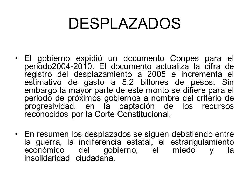 DESPLAZADOS El gobierno expidió un documento Conpes para el periodo2004-2010. El documento actualiza la cifra de registro del desplazamiento a 2005 e