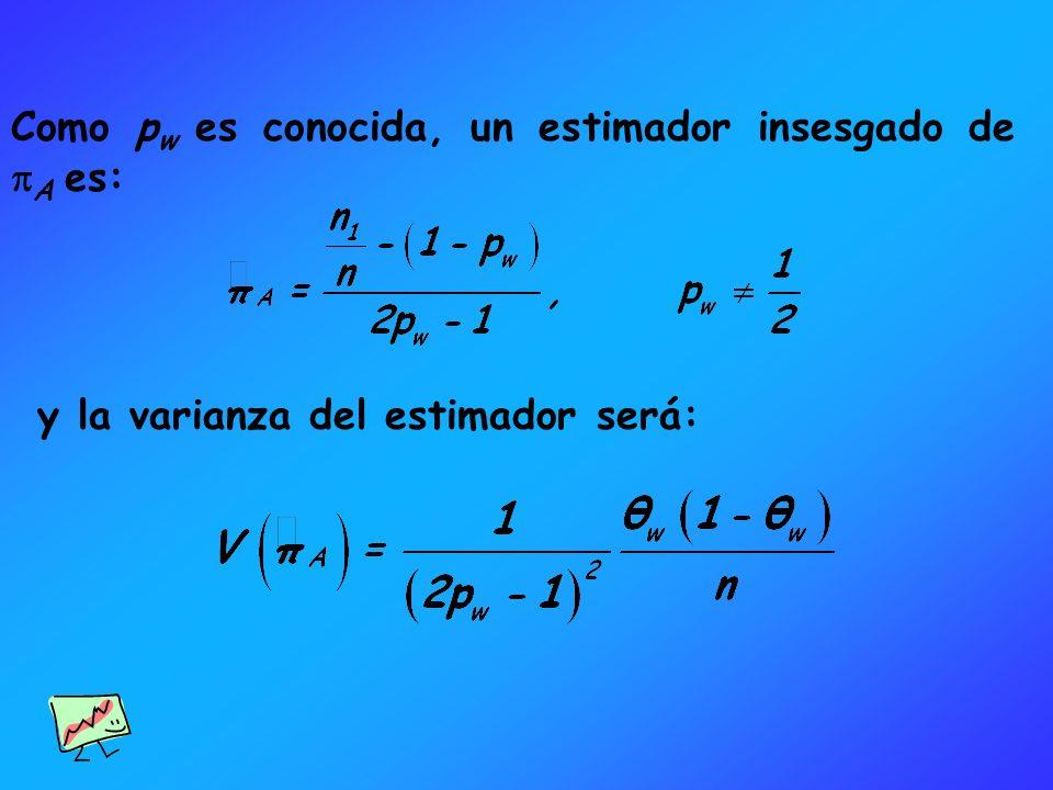 Como p w es conocida, un estimador insesgado de A es: y la varianza del estimador será: