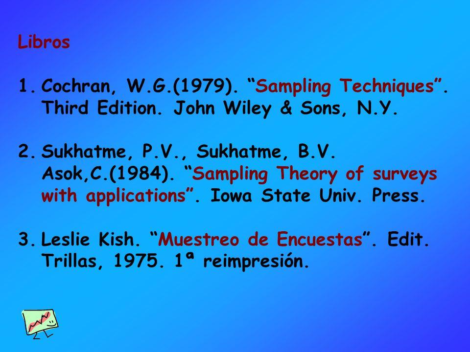 Libros 1.Cochran, W.G.(1979). Sampling Techniques. Third Edition. John Wiley & Sons, N.Y. 2.Sukhatme, P.V., Sukhatme, B.V. Asok,C.(1984). Sampling The