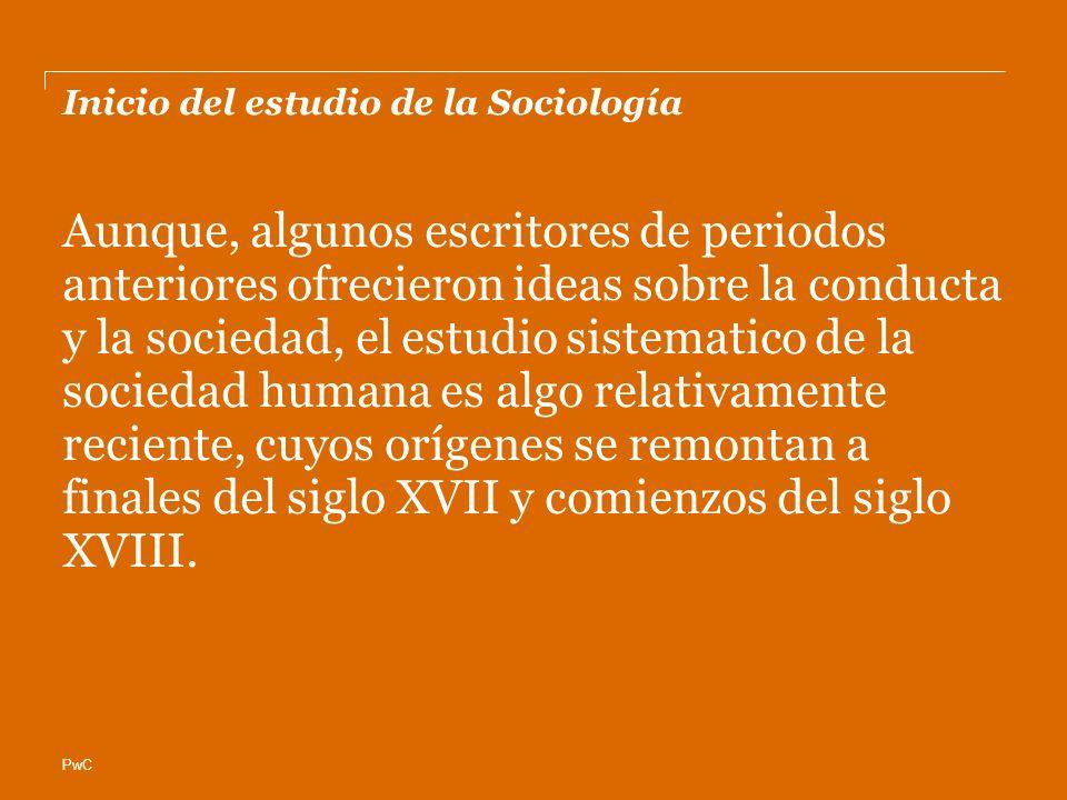 PwC Inicio del estudio de la Sociología Aunque, algunos escritores de periodos anteriores ofrecieron ideas sobre la conducta y la sociedad, el estudio