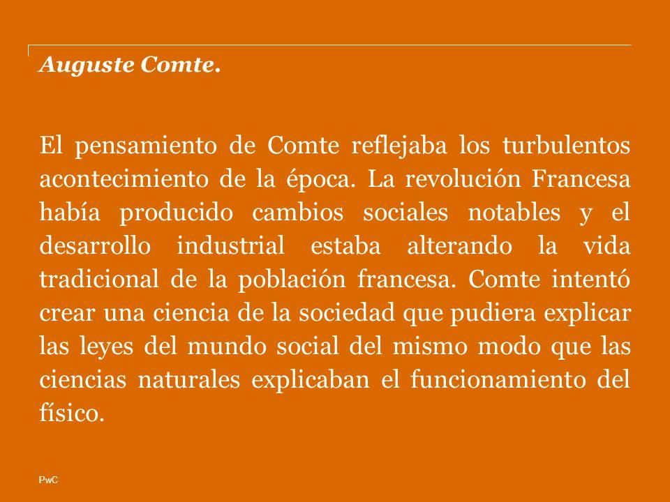 PwC Auguste Comte. El pensamiento de Comte reflejaba los turbulentos acontecimiento de la época. La revolución Francesa había producido cambios social
