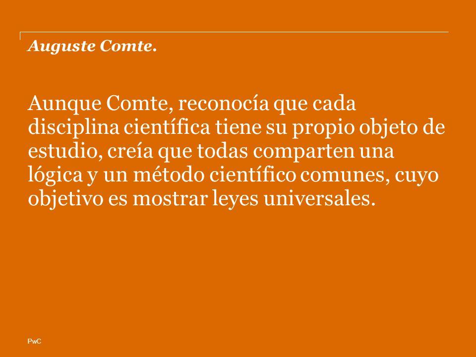 PwC Auguste Comte. Aunque Comte, reconocía que cada disciplina científica tiene su propio objeto de estudio, creía que todas comparten una lógica y un