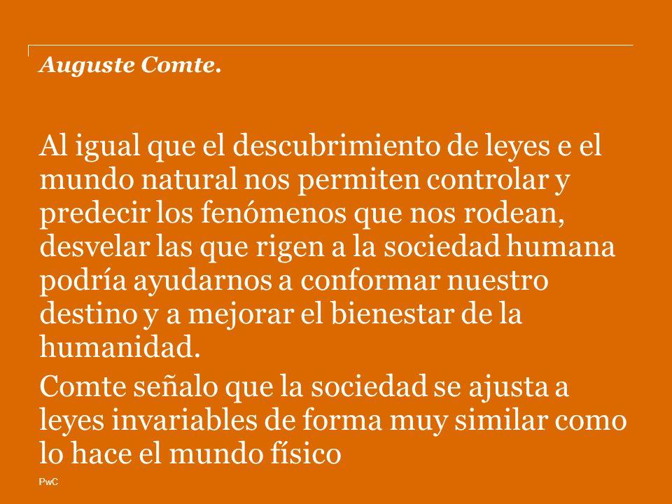 PwC Auguste Comte. Al igual que el descubrimiento de leyes e el mundo natural nos permiten controlar y predecir los fenómenos que nos rodean, desvelar