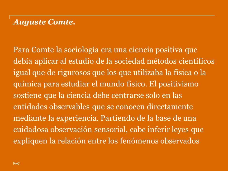 PwC Auguste Comte. Para Comte la sociología era una ciencia positiva que debía aplicar al estudio de la sociedad métodos científicos igual que de rigu
